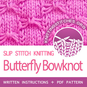Butterfly Bowknot Stitch Pattern is found in the Slip Stitch Knitting category. FREE written instructions, Chart, PDF knitting pattern.  #knittingstitches #knitting #knit #knittingpatterns