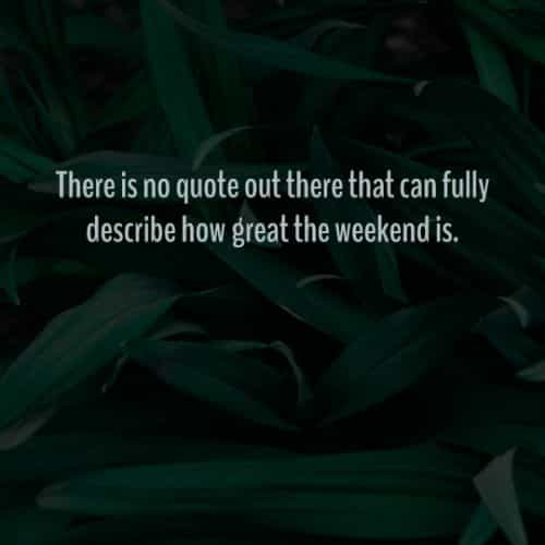 Amazing weekend quotes and inspirational sayings