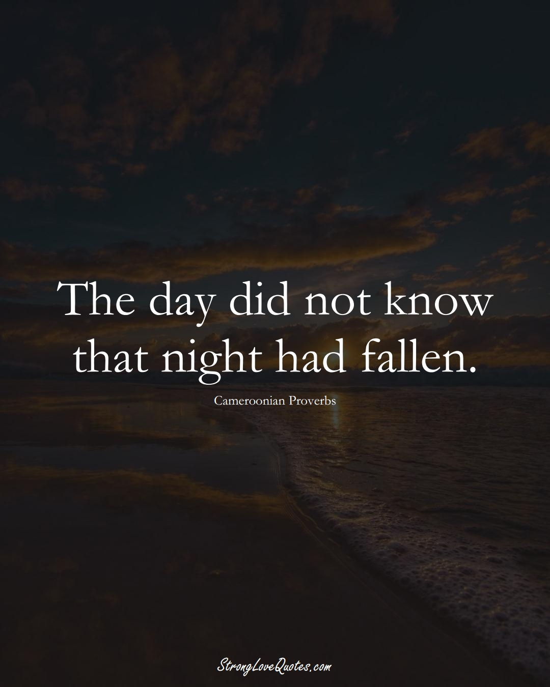 The day did not know that night had fallen. (Cameroonian Sayings);  #AfricanSayings