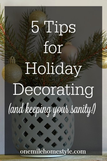 5 Tips for Decorating for the Holidays and Not Losing Your Sanity - One Mile Home Style