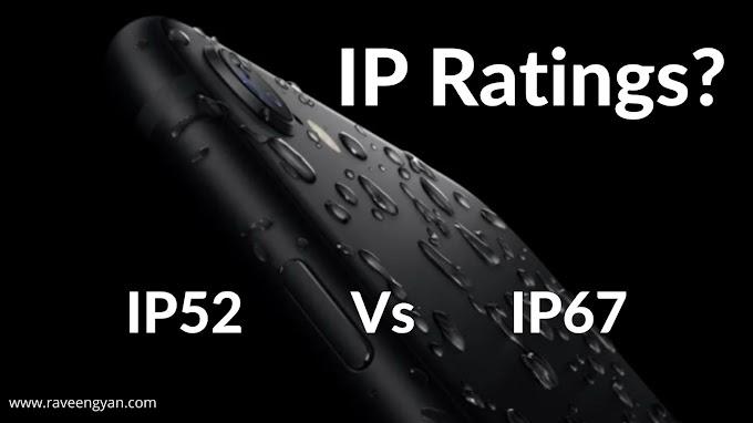 फ़ोन में IP रेटिंग्स क्या होते हैं? IP67 Vs IP52 में कौन ज्यादा बेहतर है ?