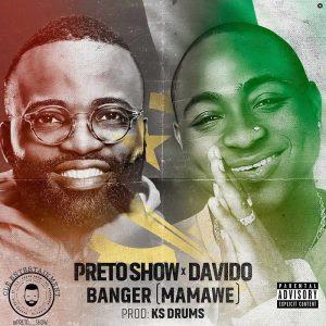 Preto Show & Davido – Banger (MamaWe) 2018 DOWNLOAD Mp3