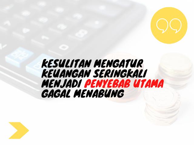 kesulitan mengatur keuangan adalah penyebab gagal menabung