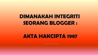 Dimanakah Integriti Seorang Blogger : Akta Hakcipta 1987