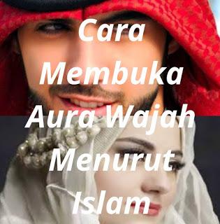 Cara Membuka Aura Wajah Menurut Islam