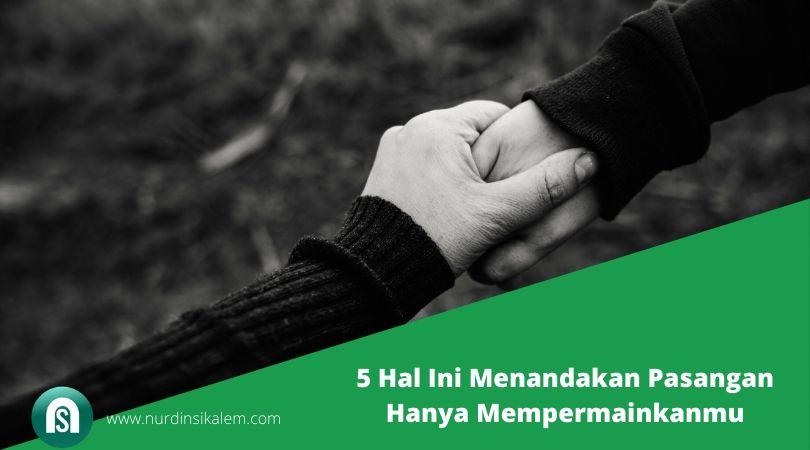 5 Hal Ini Menandakan Pasangan Hanya Mempermainkanmu
