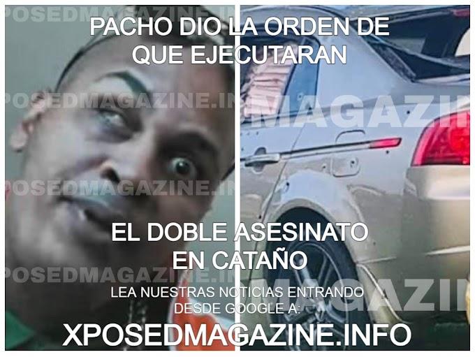 PACHO DIO LA ORDEN DE QUE EJECUTARAN EL DOBLE ASESINATO EN CATAÑO