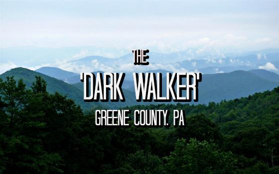 The 'Dark Walker' - Greene County, PA