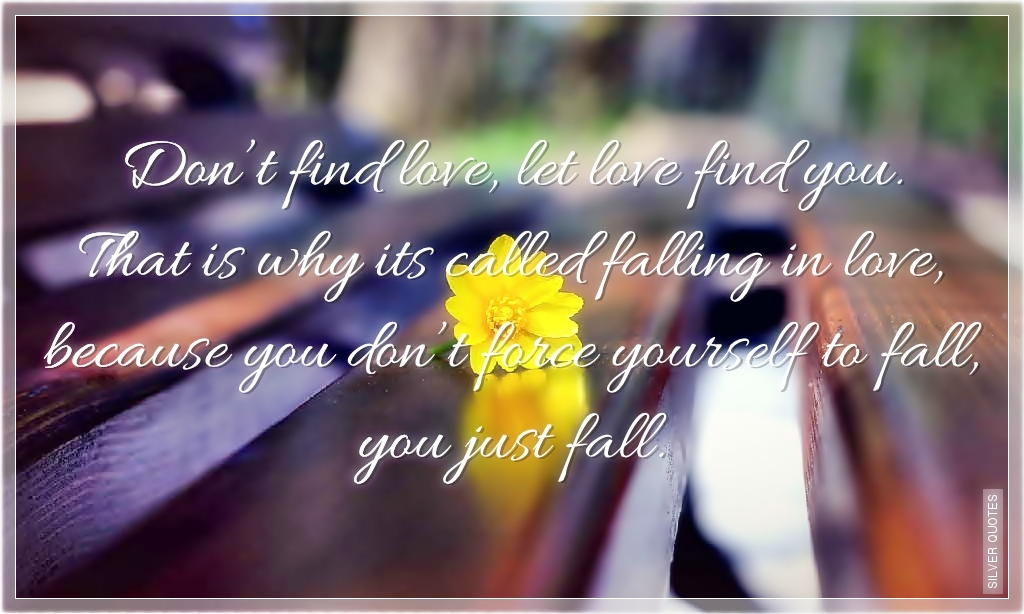 Let Love Find You Quotes: Don't Find Love, Let Love Find You