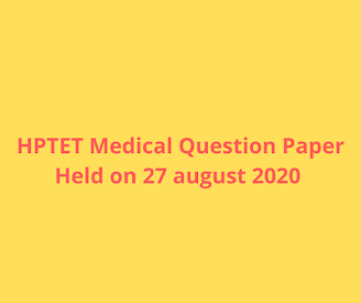 HPTET Medical Question Paper Held on 27 august 2020 -hpbose