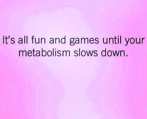 it's all fun and games until your metabolism slows down #fitness #humor