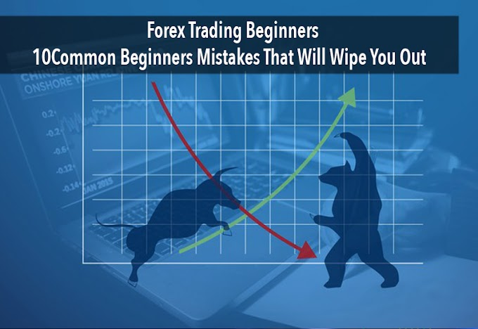 Forex Trading Beginners - 10 Common Beginners Mistakes That Will Wipe You Out!