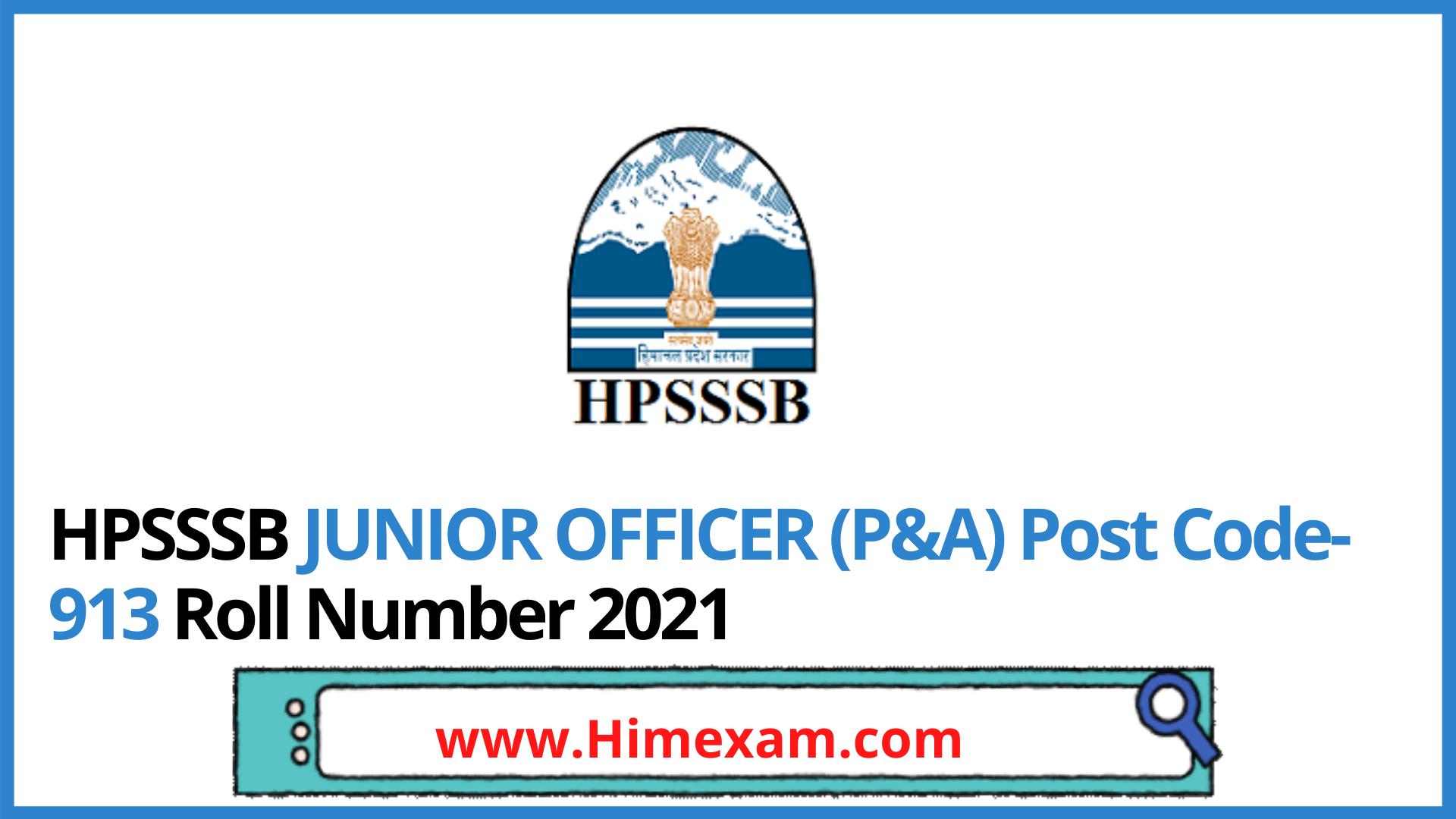 HPSSSB JUNIOR OFFICER (P&A) Post Code-913 Roll Number 2021