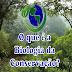 O que é a Biologia da Conservação?