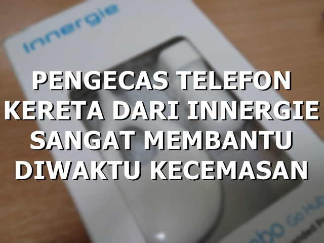 PENGECAS TELEFON KERETA DARI INNERGIE SANGAT MEMBANTU DIWAKTU KECEMASAN