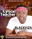 Music: Blackviza Lyrical Teacher Prod. By T9