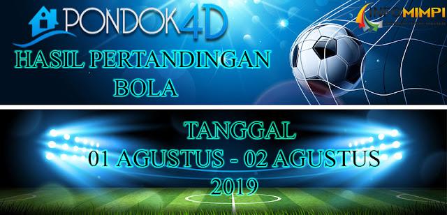 HASIL PERTANDINGAN BOLA TANGGAL 01 – 02  AGUSTUS 2019