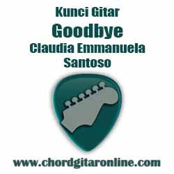 G                 Am  Em You were always in my life                   D        Am Always  Kunci Gitar Goodbye - Claudia Emmanuela Santoso (Original Chord)