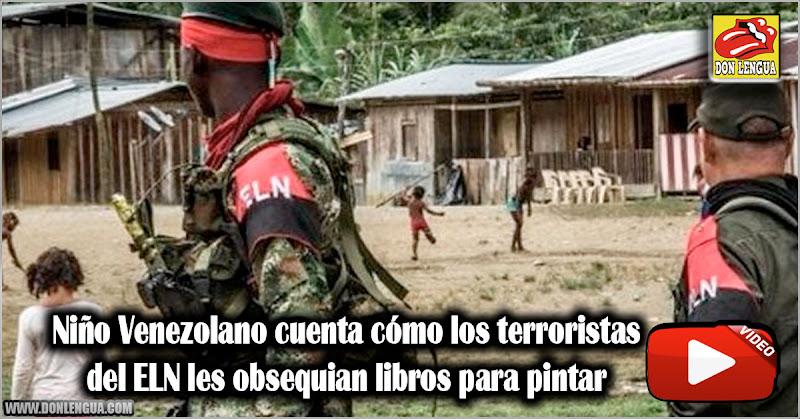 Niño Venezolano cuenta cómo los terroristas del ELN les obsequian libros para pintar