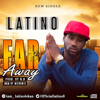 MUSIC: Latino – Far Away (Prod. By N.D)