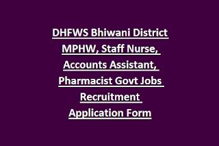 DHFWS Bhiwani District MPHW, Staff Nurse, Accounts Assistant, Pharmacist Govt Jobs Recruitment Application Form