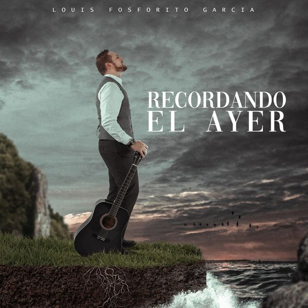 Louis Fosforito Garcia – Recordando el Ayer 2021 (Exclusivo WC)