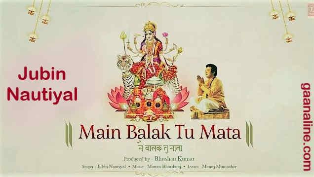 Main Balak Tu Mata Song Lyrics in Hindi – Jubin Nautiyal