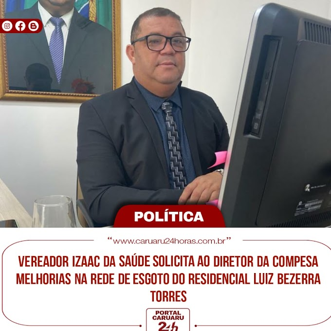 izaac da Saúde solocita melhorias na rede de esgotos para o Residencial luiz Bezerra Torres