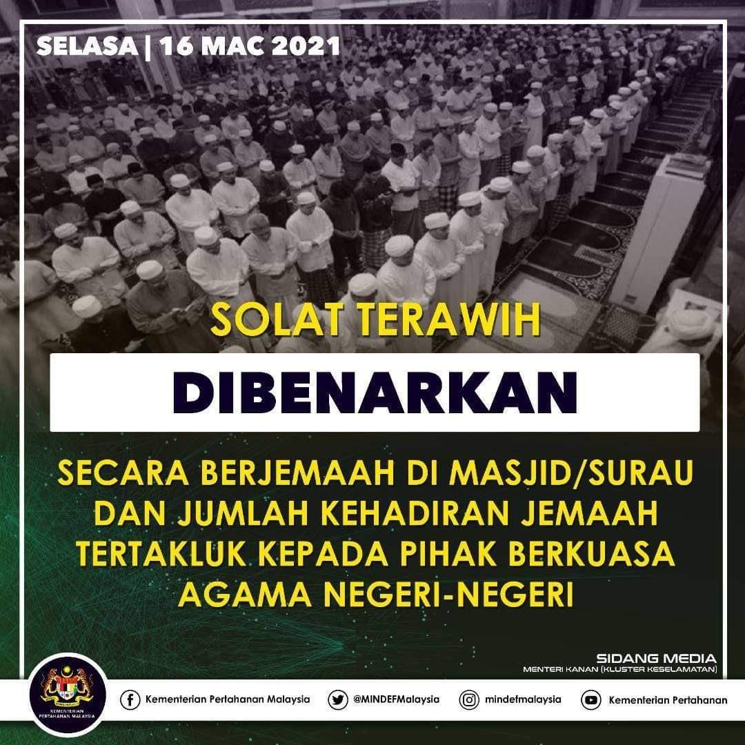 Solat terawih dibenarkan secara berjemaah di masjid/surau dan jumlah kehadiran jemaah tertakluk kepada Pihak Berkuasa Agama Negeri-Negeri