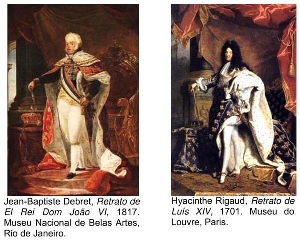 Jean-Baptiste Debret, Retrato de El Rei Dom João VI, 1817. Museu Nacional de Belas Artes, Rio de Janeiro. Hyacinthe Rigaud, Retrato de Luís XIV, 1701. Museu do Louvre, Paris.