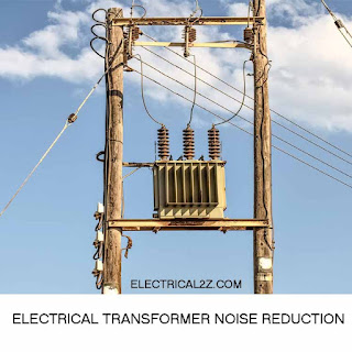 transformer noise, electrical transformer noise reduction, electrical transformer noise, electrical transformer operation@electrical2z