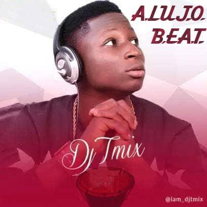 FAST DOWNLOAD: Dj Tmix - Alujo Free Beat - AMTEntertain