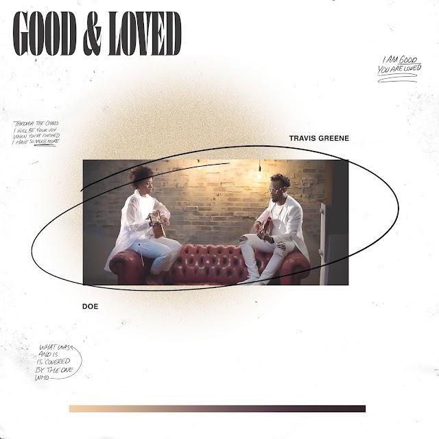 """Travis Greene feat. DOE """"Good & Loved"""""""