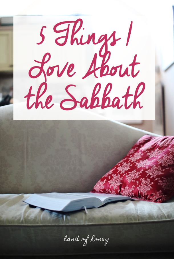 Five Things I Love About the Sabbath | Land of Honey