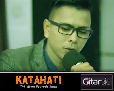 Chord Gitar Katahati - Tak Akan Pernah Jauh