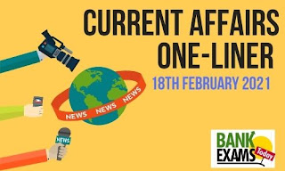 Current Affairs One-Liner: 18th February 2021