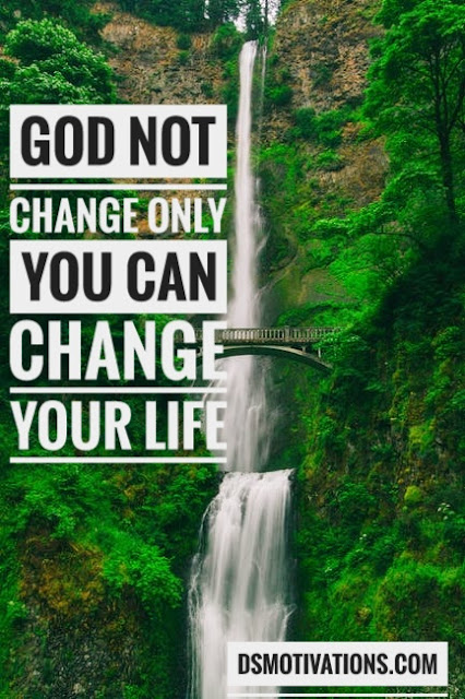God Not Change Only You Can Change Your Life