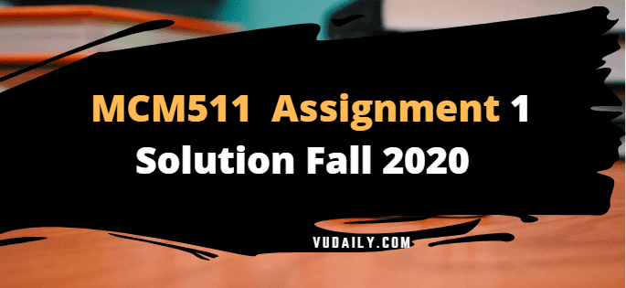 MCM511 Assignment No.1 Solution Fall 2020