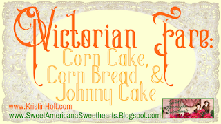 Kristin Holt | Victorian Fare: Corn Cake, Corn Bread, & Johnny Cake