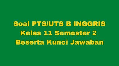 Soal PTS/UTS B Inggris Kelas 11 Semester 2 SMA/SMK Beserta Jawaban