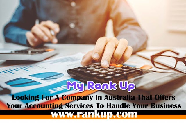 Looking For A Company In Australia That Offers Your Accounting Services To Handle Your Business