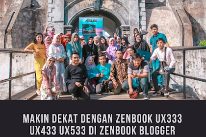 Makin Dekat Dengan ZenBook UX333 UX433 UX533 di ZenBook Blogger Gathering Bengkulu