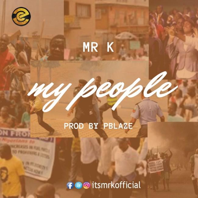 Mr. K – My People (Prod. By Pblaze) [Audio/Video] #Arewapublisize