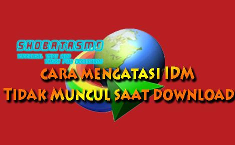 IDM Tidak Muncul Pada Saat Mendownload? Berikut Ini Solusinya