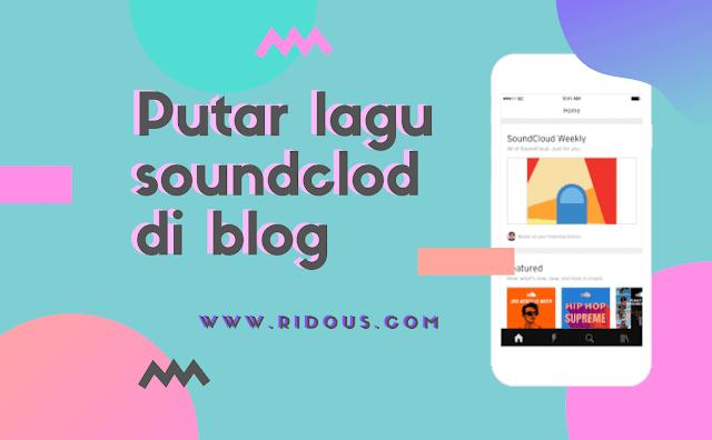 Cara memasang lagu dari Soundcloud ke postingan Blog