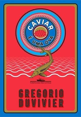 Caviar é uma ova, de Gregorio Duvivier