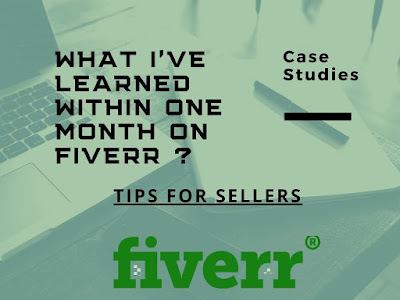What I've learned within one month on Fiverr ? Tips for Sellers through my Case studies