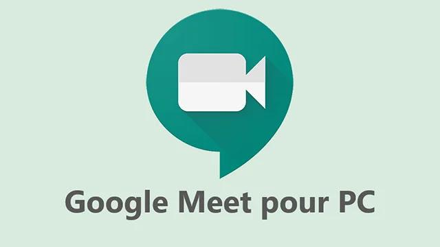 Comment télécharger Google Meet pour PC?