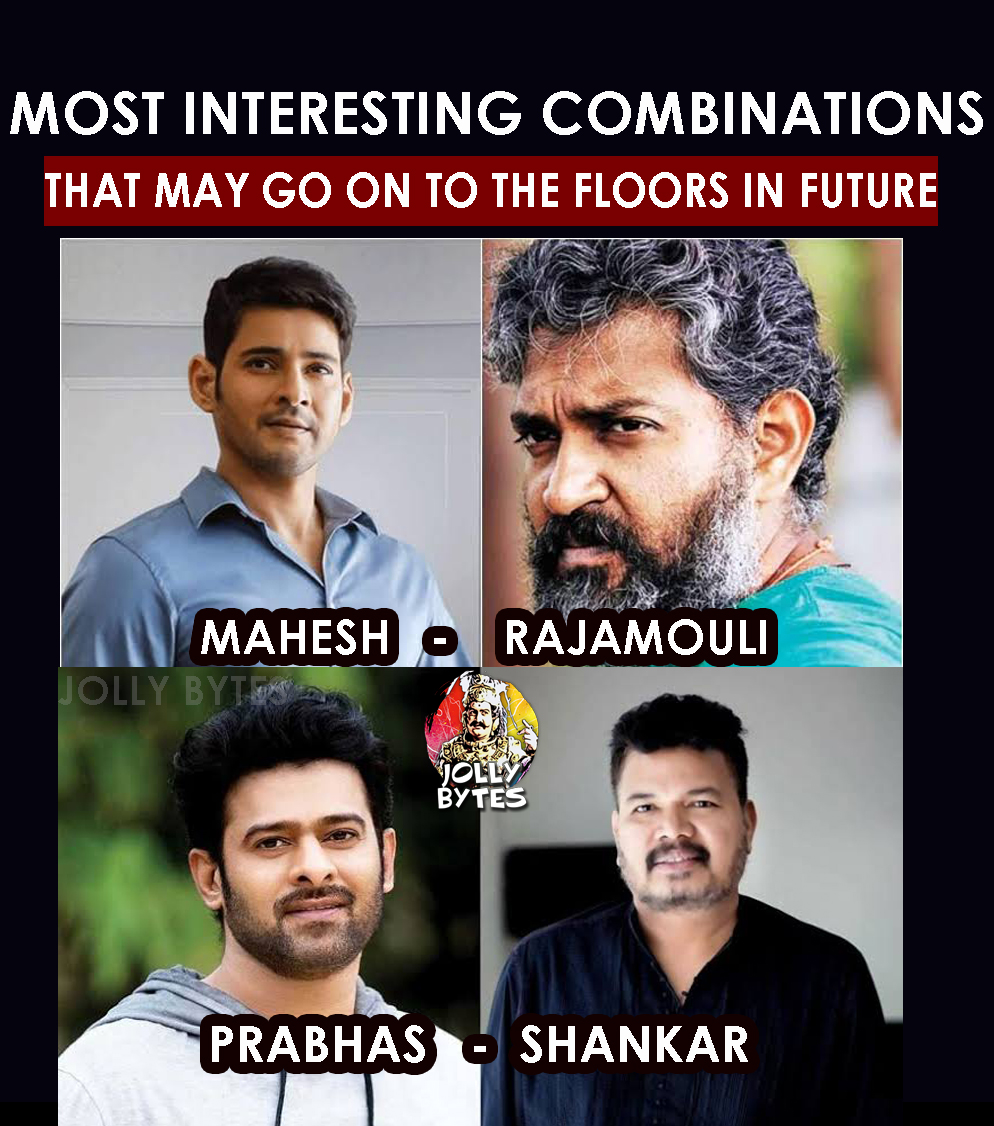 Rajamouli - Mahesh Babu Combination Movie, Shankar- Prabhas Combination movie Two Interesting combinations that may go on floors soon