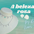 A beleza da rosa | Entrevista com Roberta Nunes Teixeira